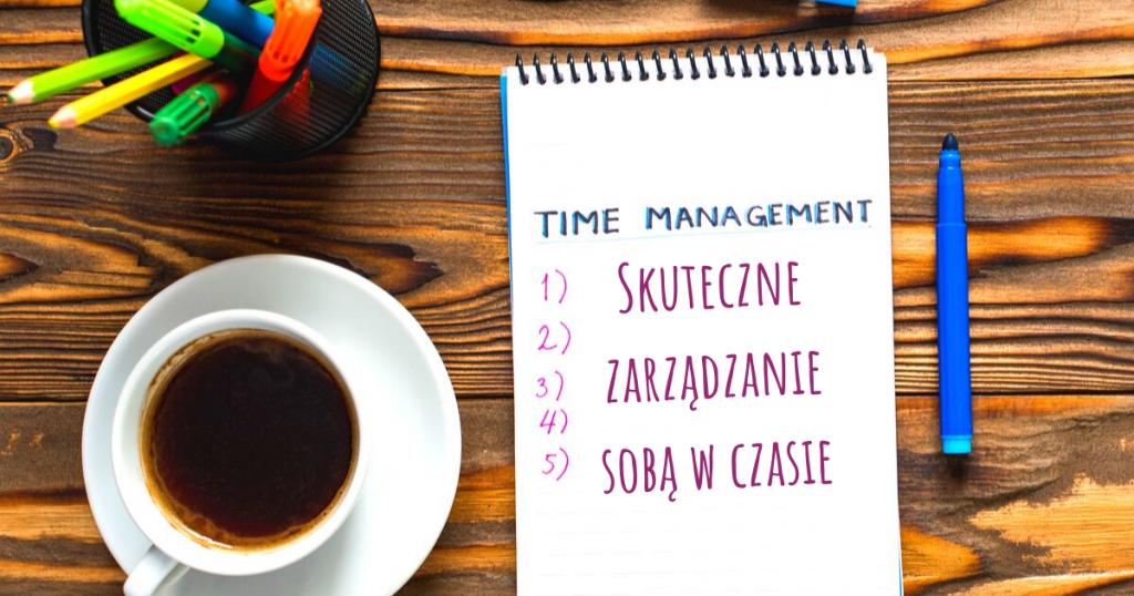 Skuteczne zarządzanie sobą w czasie